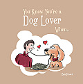 You Know Youre a Dog Lover When