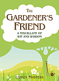 The Gardener's Friend: A Miscellany of Wit and Wisdom