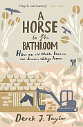 Horse in the Bathroom: How an Old Stable Became Our Dream Village Home