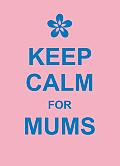 Keep Calm for Mums