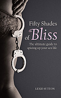 Fifty Shades of Bliss: The Ultimate Guide to Spicing Up Your Sex Life