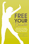 Free Your Back: Ease Pain and Regain Natural Poise with Gentle Exercises Based on the Alexander Technique