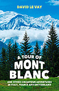Tour of Mont Blanc & Other Circuitous Adventures in Italy France & Switzerland