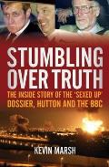 Stumbling Over Truth: the Inside Story of the 'sexed-up' Dossier, Hutton and the BBC