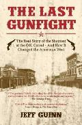 Last Gunfight: the Real Story of the Shootout At the O.K. Corral and How It Changed the American West
