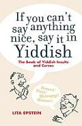 If You Cant Say Anything Nice Say It In Yiddish The Book Of Yiddish Insults & Curses