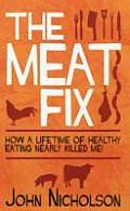 Meat Fix How a Lifetime of Healthy Eating Nearly Killed Me