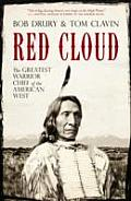 Red Cloud The Greatest Warrior Chief of the American West