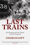 Last Trains Dr beeching & the Death of Rural England