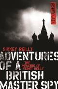 Adventures of a British Master Spy: The Memoirs of Sydney Reilly (Dialogue Espionage Classics)