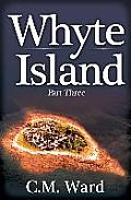 Whyte Island: Part 3