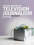 The Rise and Fall of Television Journalism
