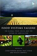 Food Systems Failure: The Global Food Crisis and the Future of Agriculture (Earthscan Food and Agriculture) Cover