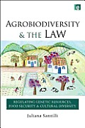 Agrobiodiversity and the Law: Regulating Genetic Resources, Food Security and Cultural Diversity Cover