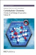 Carbohydrate Chemistry: Chemical and Biological Approaches Volume 39