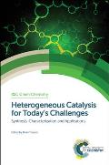 Heterogeneous Catalysis for Today's Challenges: Synthesis, Characterization and Applications (Rsc Green Chemistry)