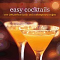 Easy Cocktails Over 200 Perfect Classic & Contemporary Recipes