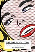 Pop Revolution the People Who Radically Transformed the Art World