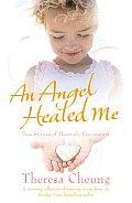 Angel Healed Me: True Stories of Heavenly Encounters