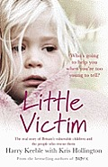 Little Victim: the Real Story of Britain's Vulnerable Children and the People Who Rescue Them