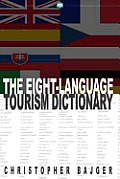 The Eight-Language Tourism Dictionary: An essential guide for every tourist of the world