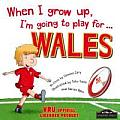 When I Grow Up, I'm Going to Play for Wales (Rugby)