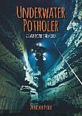 Underwater Potholer: A Cave Diver's Memoirs