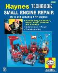 The Haynes Small Engine Repair Manual: The Haynes Workshop Manual for Small Engine Repair (Haynes Automotive Repair Manual Series)