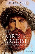 Sabres of Paradise Conquest & Vengeance in the Caucasus Revised Edition