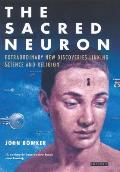 Sacred Neuron The Extraordinary New Discoveries Linking Science & Religion