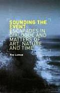 Sounding the Event: Escapades in Dialogue and Matters of Art, Nature and Time