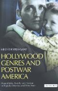 Hollywood Genres and Postwar America: Masculinity, Family and Nation in Popular Movies and Film Noir