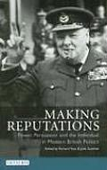 Making Reputations: Power, Persuasion and the Individual in Modern British Politics