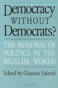 Democracy Without Democrats The Renewal of Politics in the Muslim World