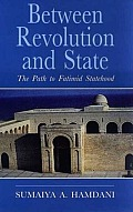Between Revolution and State: The Path to Fatimid Statehood: Qadi Al-NU'Man and the Construction of Fatimid Legitimacy