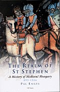 The Realm of St Stephen: A History of Medieval Hungary, 895-1526