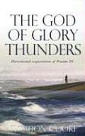 The God of Glory Thunders: A Christ-Centered Devotional Exposition of Psalm 29