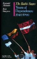 Baltic States: the Years of Dependence, 1940-90