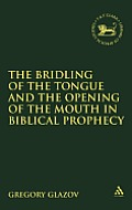 Bridling of the Tongue and the Opening of the Mouth in Biblical Prophecy