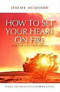 How to Set Your Heart on Fire (and Not Just on Sundays): A Call to Passionate Christian Living