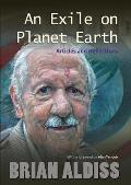 An Exile On Planet Earth: Articles & Reflections by Brian Wilson Aldiss