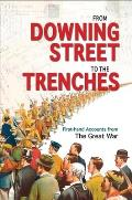 From Downing Street to the Trenches First hand Accounts from the Great War 1914 1916