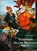 Venetian Glass The Magnificent Mosaics 1860 1917