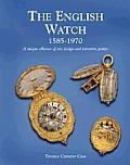 The English Watch: 1585-1970 a Unique Alliance of Art, Design and Inventive Genius