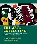 The Art of Collecting: An Intimate Tour Inside Private Art Collections, with Advice on Starting Your Own