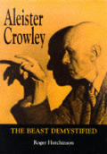 Aleister Crowley The Beast Demystified