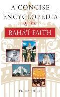 A Concise Encyclopedia of the Baha'i Faith (Concise Encyclopedia of World Faiths)