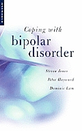 Coping with Bipolar Disorder A Guide to Living with Manic Depression