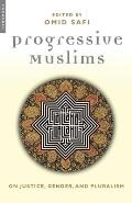 Progressive Muslims: On Justice, Gender, and Pluralism
