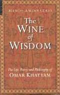 Wine of Wisdom The Life Poetry & Philosophy of Omar Khayyam